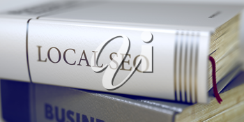 Business Concept: Closed Book with Title Local Seo in Stack, Closeup View. Local Seo - Leather-bound Book in the Stack. Closeup. Local Seo - Closeup of the Book Title. Closeup View. Toned Image. 3D.