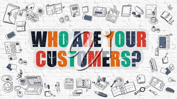 Who Are Your Customers - Multicolor Concept with Doodle Icons Around on White Brick Wall Background. Modern Illustration with Elements of Doodle Design Style.