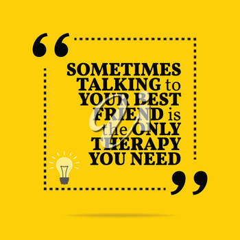 Inspirational motivational quote. Sometimes talking to your best friend is the only therapy you need. Simple trendy design.