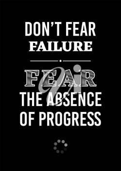 Motivational poster. Don't Fear Failure Fear the Absence of Progress. Home decor for good self-esteem. Print design.